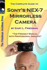 The Complete Guide to Sony's NEX-7 Mirrorless Camera by Gary Friedman!