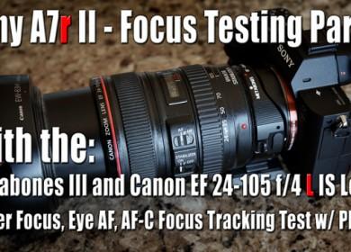Sony A7r II - Focus Testing w/ Canon EF 24-105 f/4 L IS Lens