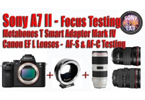 Metabones Mark IV Focus Testing with Sony A7II and Canon EF L Lenses