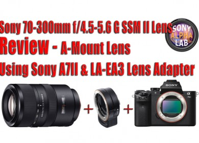 Sony 70-300mm f/4.5-5.6 G SSM II Lens Review